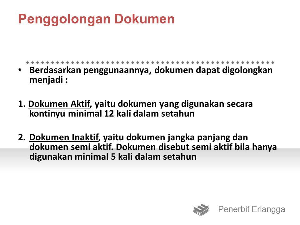 Penggolongan Dokumen Berdasarkan penggunaannya, dokumen dapat digolongkan menjadi :