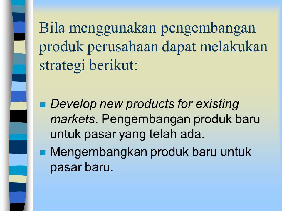 Bila menggunakan pengembangan produk perusahaan dapat melakukan strategi berikut: