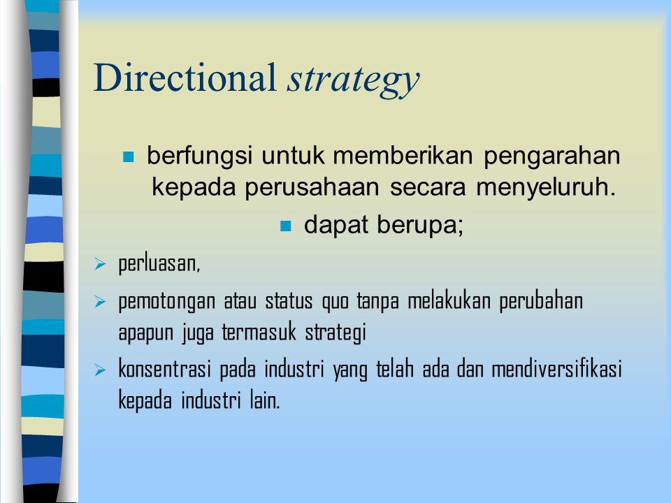 Directional strategy berfungsi untuk memberikan pengarahan kepada perusahaan secara menyeluruh. dapat berupa;