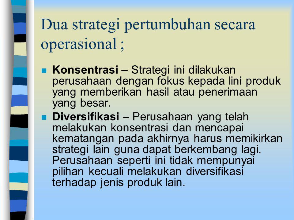 Dua strategi pertumbuhan secara operasional ;