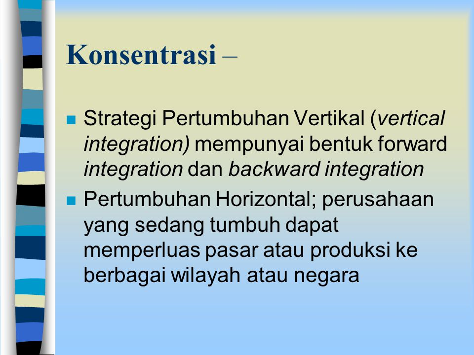 Konsentrasi – Strategi Pertumbuhan Vertikal (vertical integration) mempunyai bentuk forward integration dan backward integration.