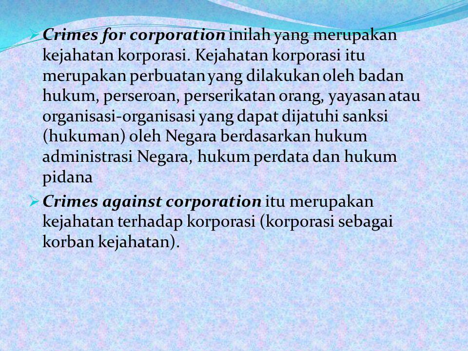 Crimes for corporation inilah yang merupakan kejahatan korporasi