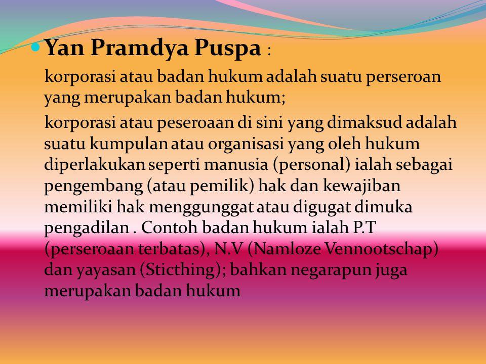 Yan Pramdya Puspa : korporasi atau badan hukum adalah suatu perseroan yang merupakan badan hukum;