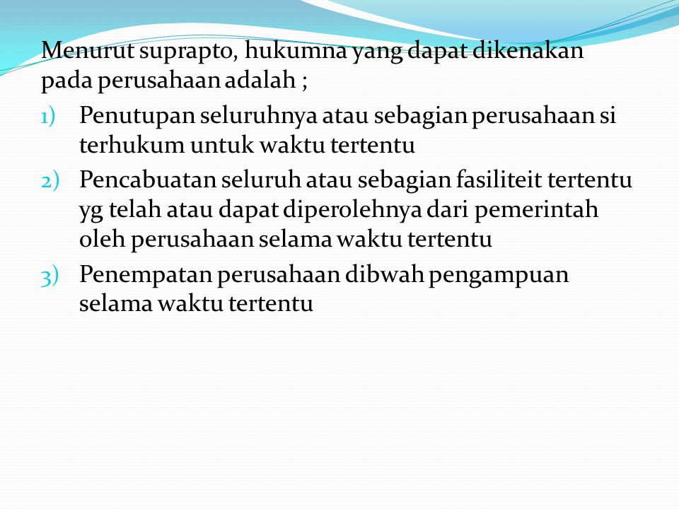 Menurut suprapto, hukumna yang dapat dikenakan pada perusahaan adalah ;