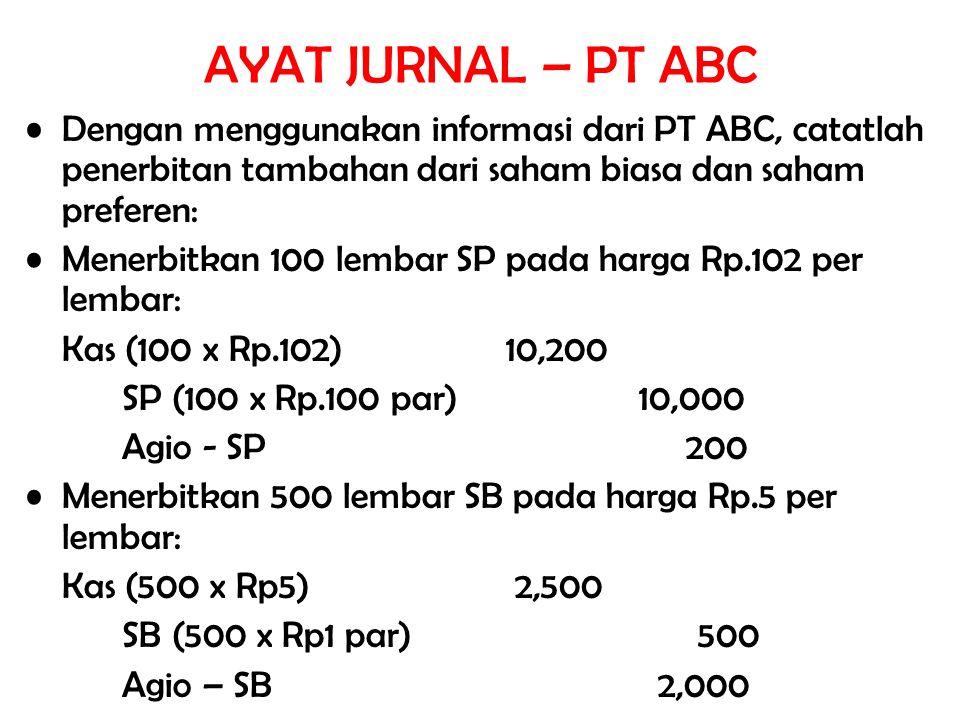 AYAT JURNAL – PT ABC Dengan menggunakan informasi dari PT ABC, catatlah penerbitan tambahan dari saham biasa dan saham preferen: