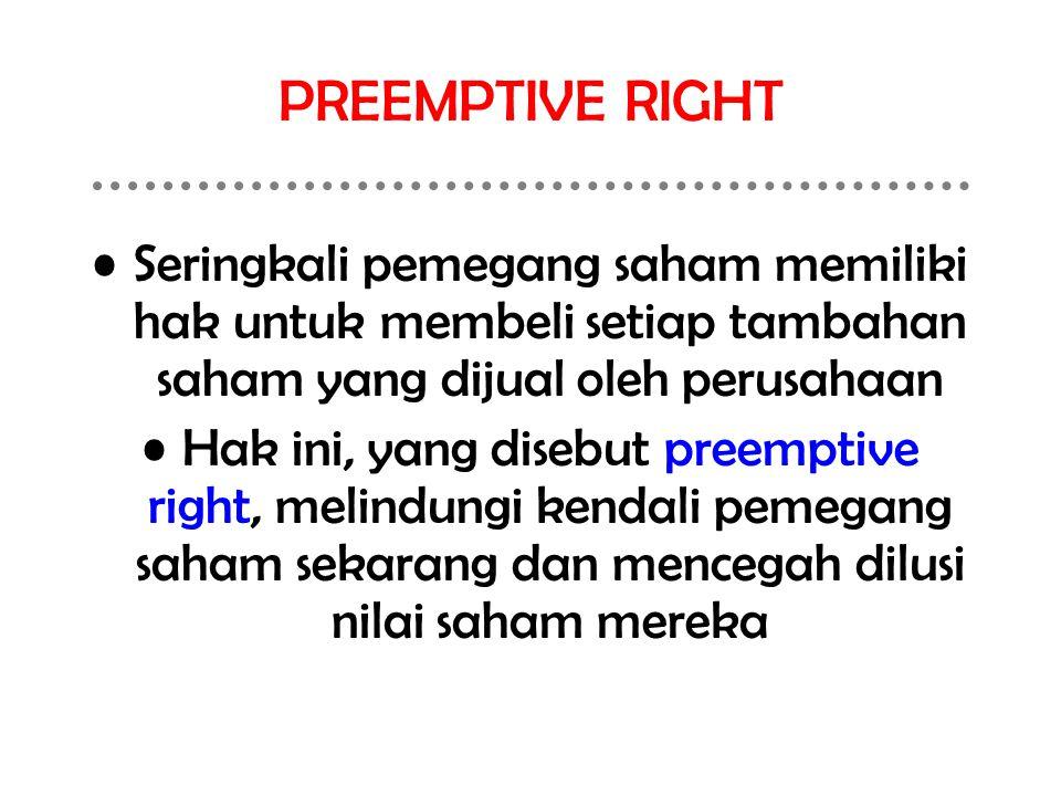 PREEMPTIVE RIGHT Seringkali pemegang saham memiliki hak untuk membeli setiap tambahan saham yang dijual oleh perusahaan.