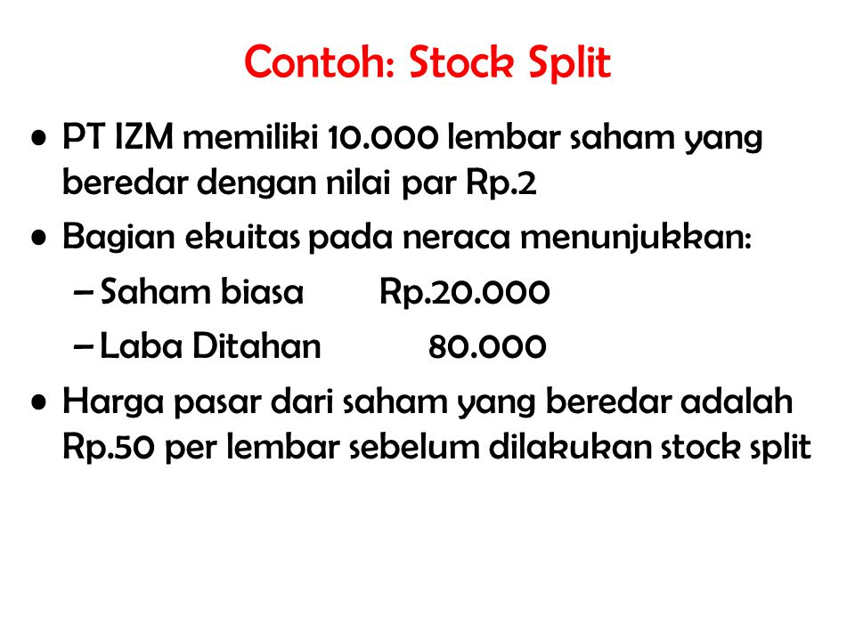 Contoh: Stock Split PT IZM memiliki 10.000 lembar saham yang beredar dengan nilai par Rp.2. Bagian ekuitas pada neraca menunjukkan: