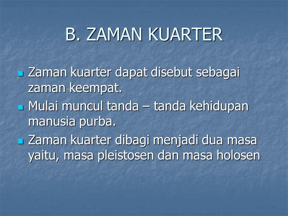 B. ZAMAN KUARTER Zaman kuarter dapat disebut sebagai zaman keempat.