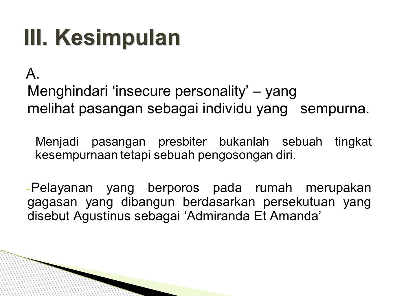 III. Kesimpulan A. Menghindari 'insecure personality' – yang