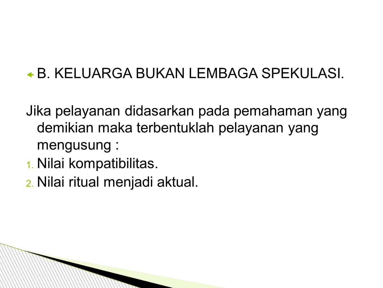 B. KELUARGA BUKAN LEMBAGA SPEKULASI.