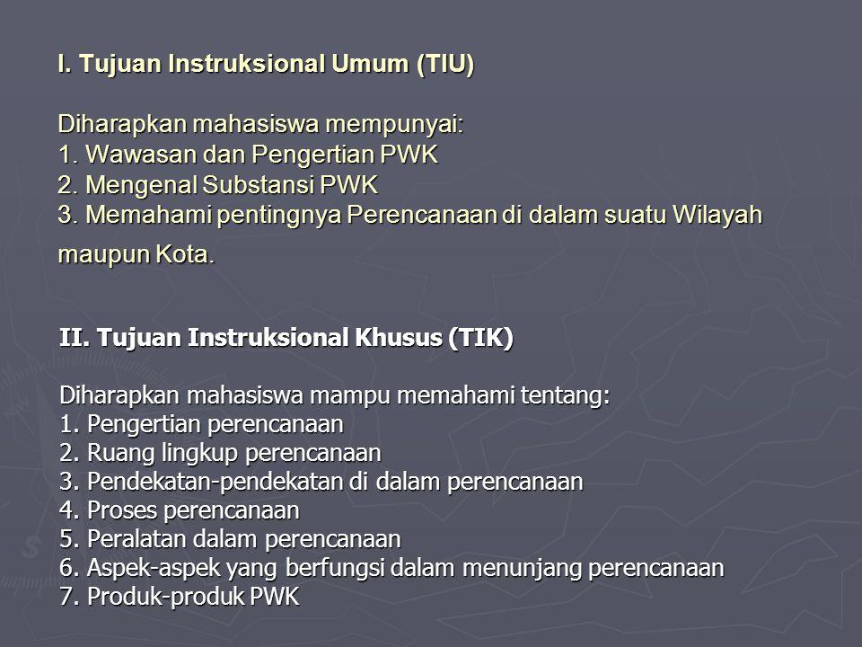 I. Tujuan Instruksional Umum (TIU) Diharapkan mahasiswa mempunyai: 1