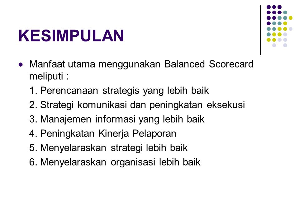 KESIMPULAN Manfaat utama menggunakan Balanced Scorecard meliputi :