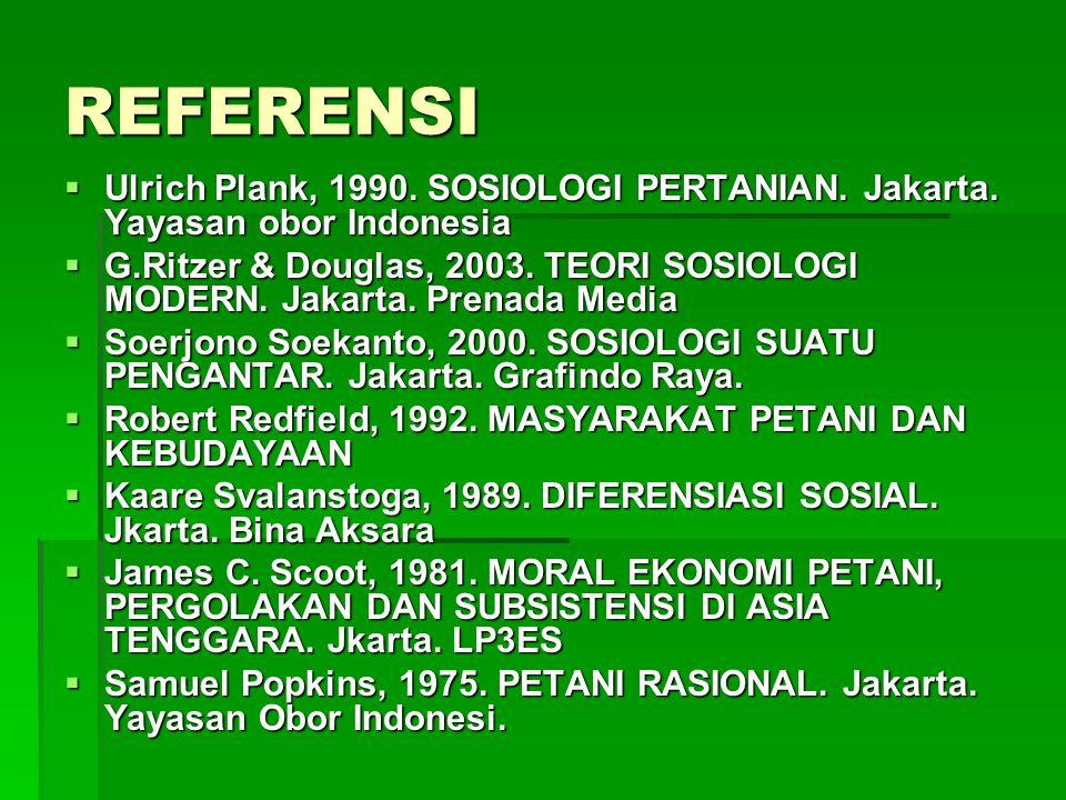 REFERENSI Ulrich Plank, 1990. SOSIOLOGI PERTANIAN. Jakarta. Yayasan obor Indonesia.