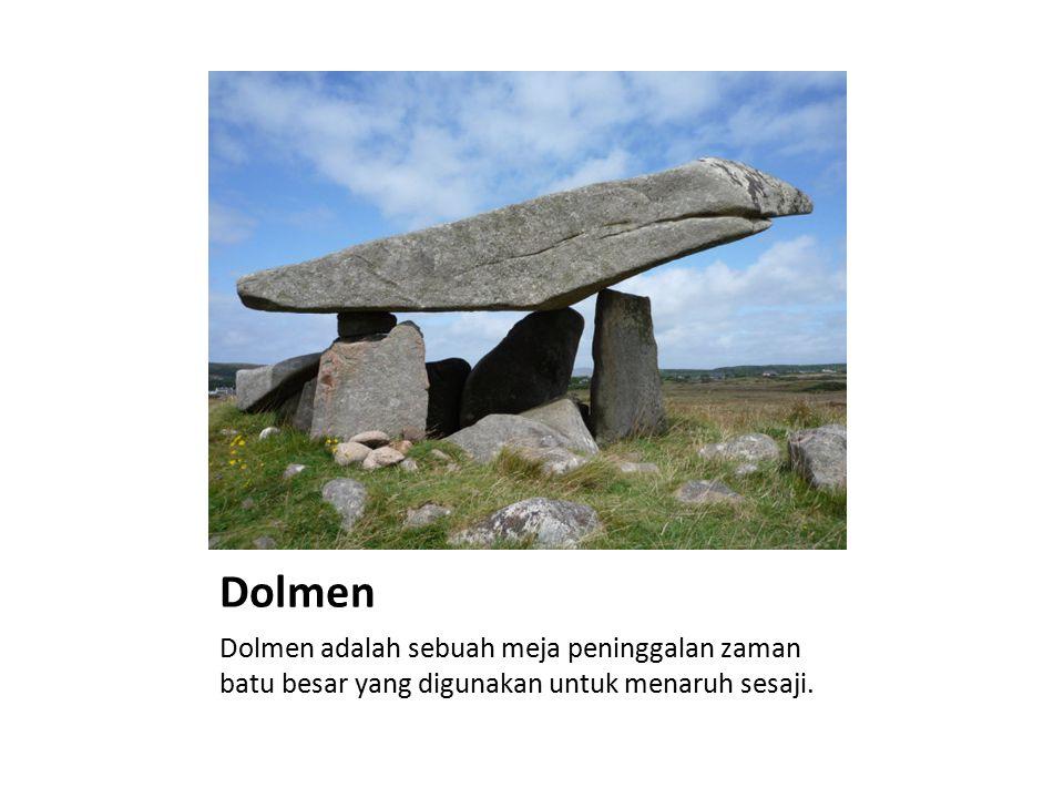Dolmen Dolmen adalah sebuah meja peninggalan zaman batu besar yang digunakan untuk menaruh sesaji.