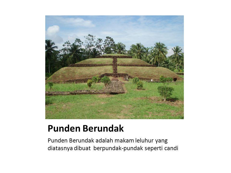 Punden Berundak Punden Berundak adalah makam leluhur yang diatasnya dibuat berpundak-pundak seperti candi.
