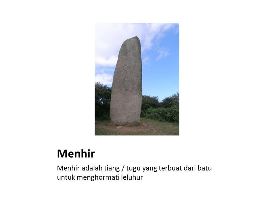 Menhir Menhir adalah tiang / tugu yang terbuat dari batu untuk menghormati leluhur