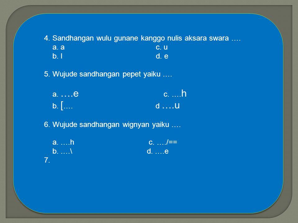 4. Sandhangan wulu gunane kanggo nulis aksara swara ….
