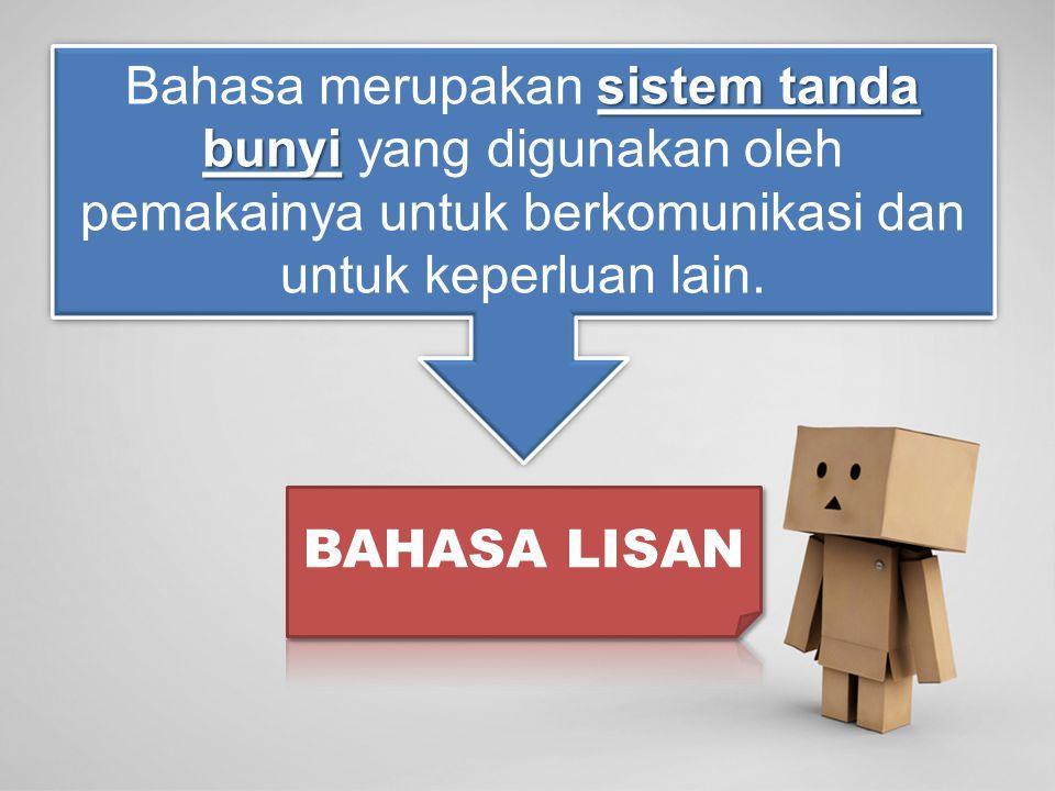 Bahasa merupakan sistem tanda bunyi yang digunakan oleh pemakainya untuk berkomunikasi dan untuk keperluan lain.