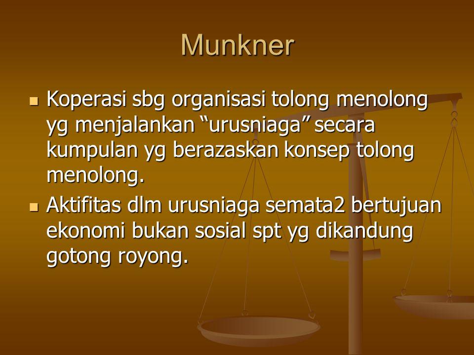 Munkner Koperasi sbg organisasi tolong menolong yg menjalankan urusniaga secara kumpulan yg berazaskan konsep tolong menolong.