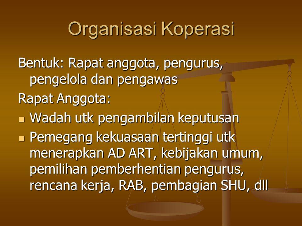 Organisasi Koperasi Bentuk: Rapat anggota, pengurus, pengelola dan pengawas. Rapat Anggota: Wadah utk pengambilan keputusan.