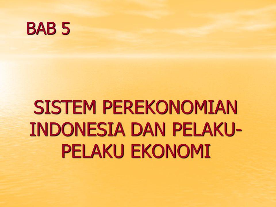 BAB 5 SISTEM PEREKONOMIAN INDONESIA DAN PELAKU-PELAKU EKONOMI