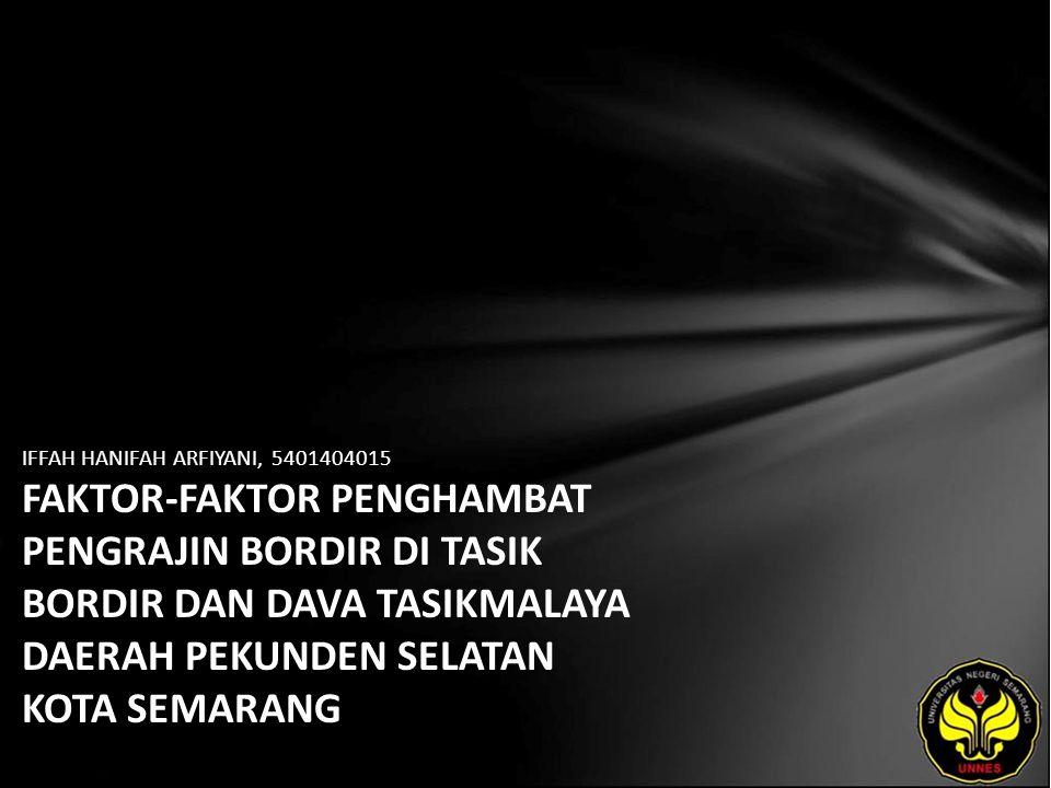 IFFAH HANIFAH ARFIYANI, 5401404015 FAKTOR-FAKTOR PENGHAMBAT PENGRAJIN BORDIR DI TASIK BORDIR DAN DAVA TASIKMALAYA DAERAH PEKUNDEN SELATAN KOTA SEMARANG