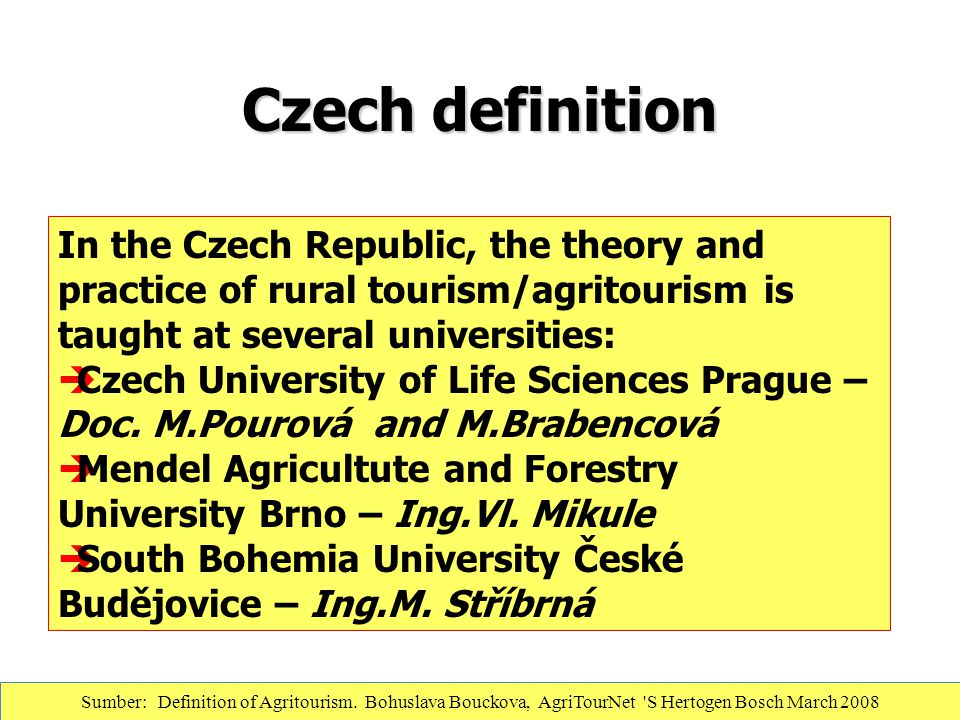 Czech definition In the Czech Republic, the theory and practice of rural tourism/agritourism is taught at several universities: