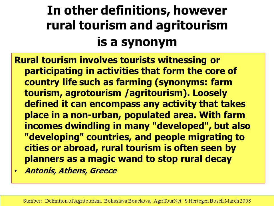 In other definitions, however rural tourism and agritourism is a synonym