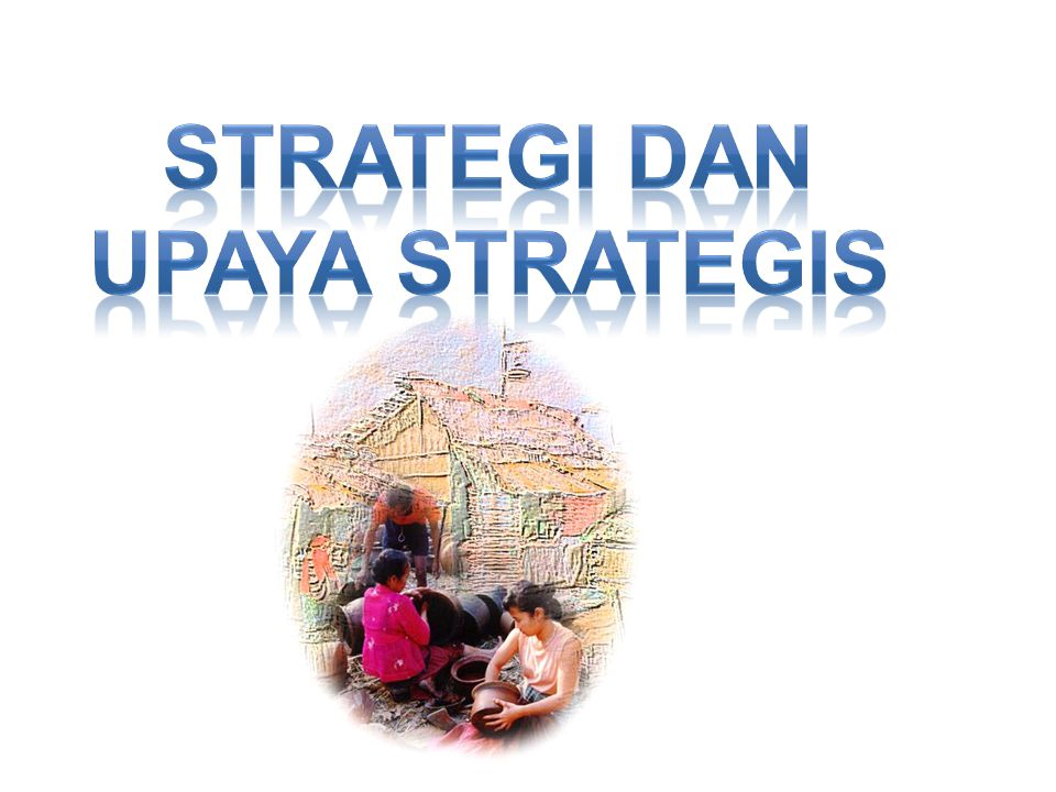 STRATEGI DAN Upaya STRATEGIS