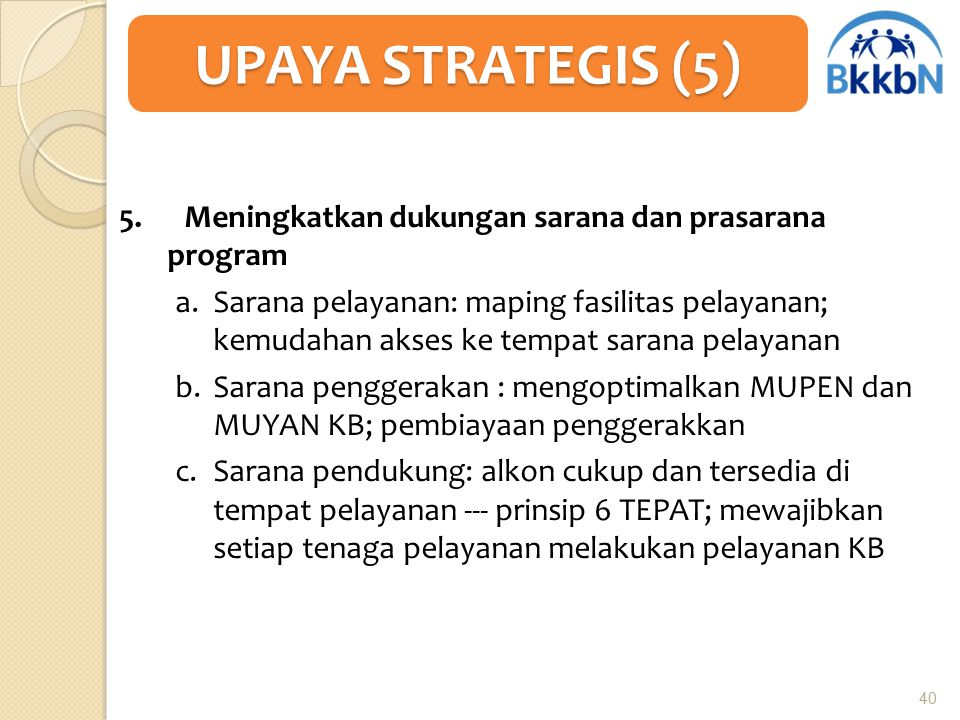 UPAYA STRATEGIS (5) 5. Meningkatkan dukungan sarana dan prasarana program.