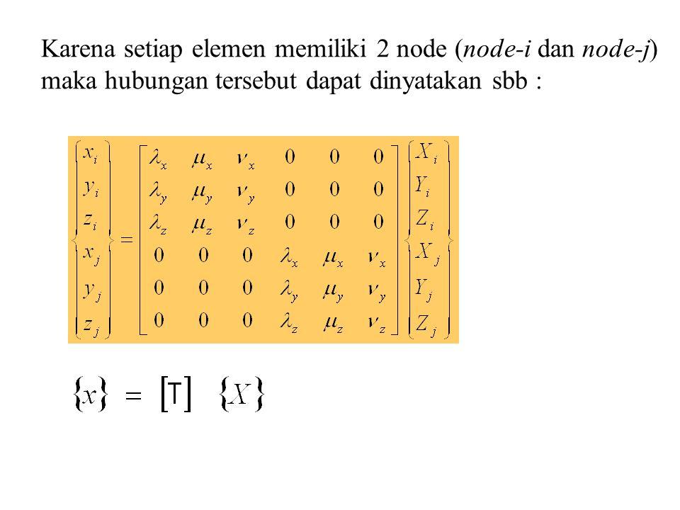 Karena setiap elemen memiliki 2 node (node-i dan node-j) maka hubungan tersebut dapat dinyatakan sbb :