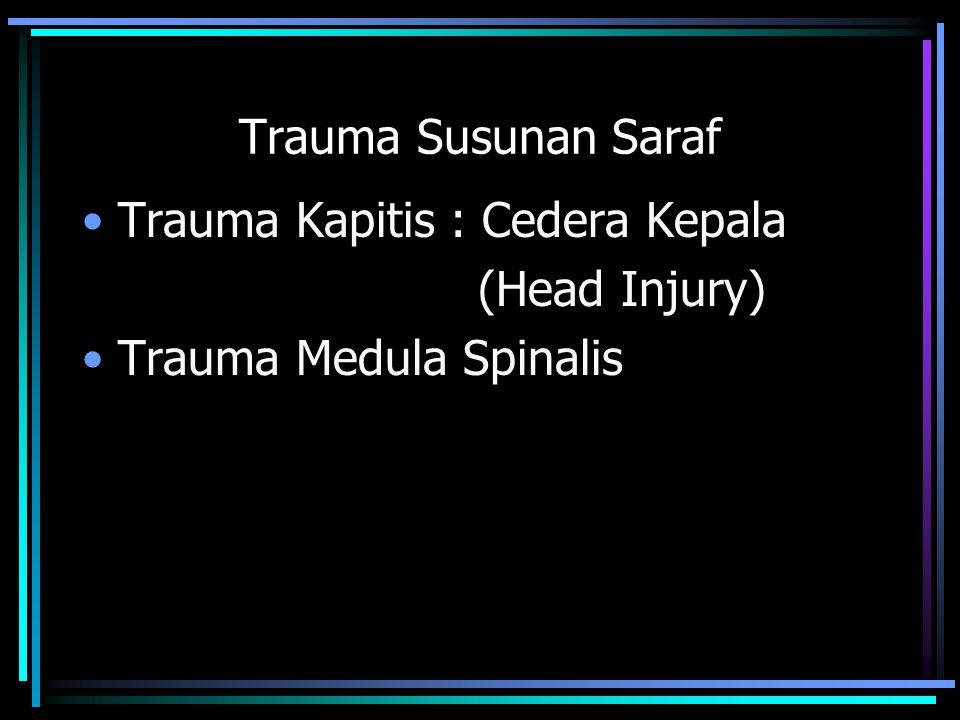 Trauma Susunan Saraf Trauma Kapitis : Cedera Kepala (Head Injury) Trauma Medula Spinalis