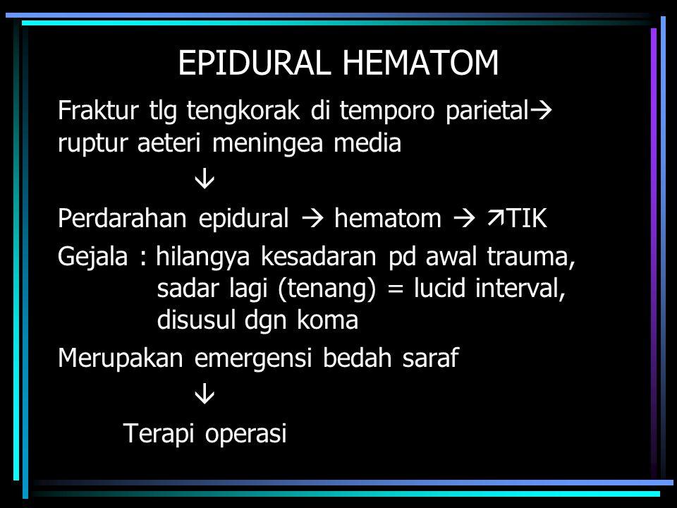 EPIDURAL HEMATOM Fraktur tlg tengkorak di temporo parietal ruptur aeteri meningea media.  Perdarahan epidural  hematom  TIK.