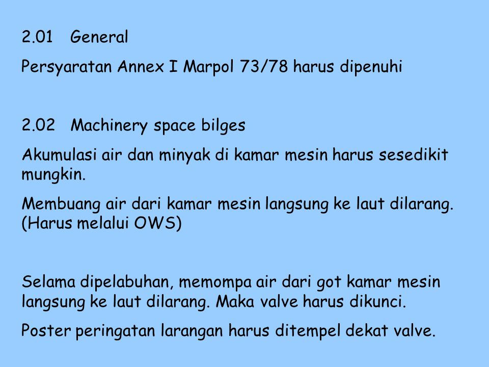 2.01 General Persyaratan Annex I Marpol 73/78 harus dipenuhi. 2.02 Machinery space bilges.