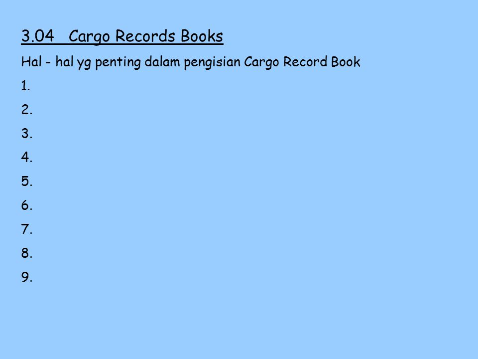 3.04 Cargo Records Books Hal - hal yg penting dalam pengisian Cargo Record Book. 1. 2. 3. 4. 5.