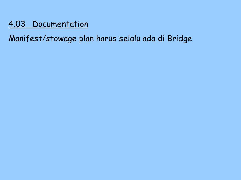 4.03 Documentation Manifest/stowage plan harus selalu ada di Bridge