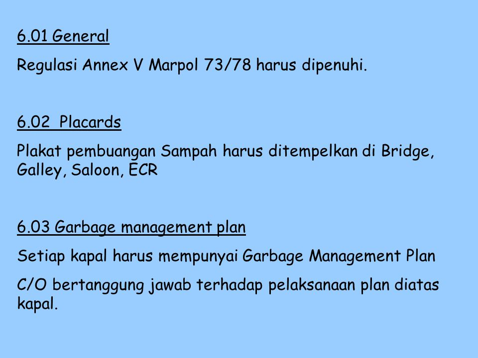 6.01 General Regulasi Annex V Marpol 73/78 harus dipenuhi. 6.02 Placards.