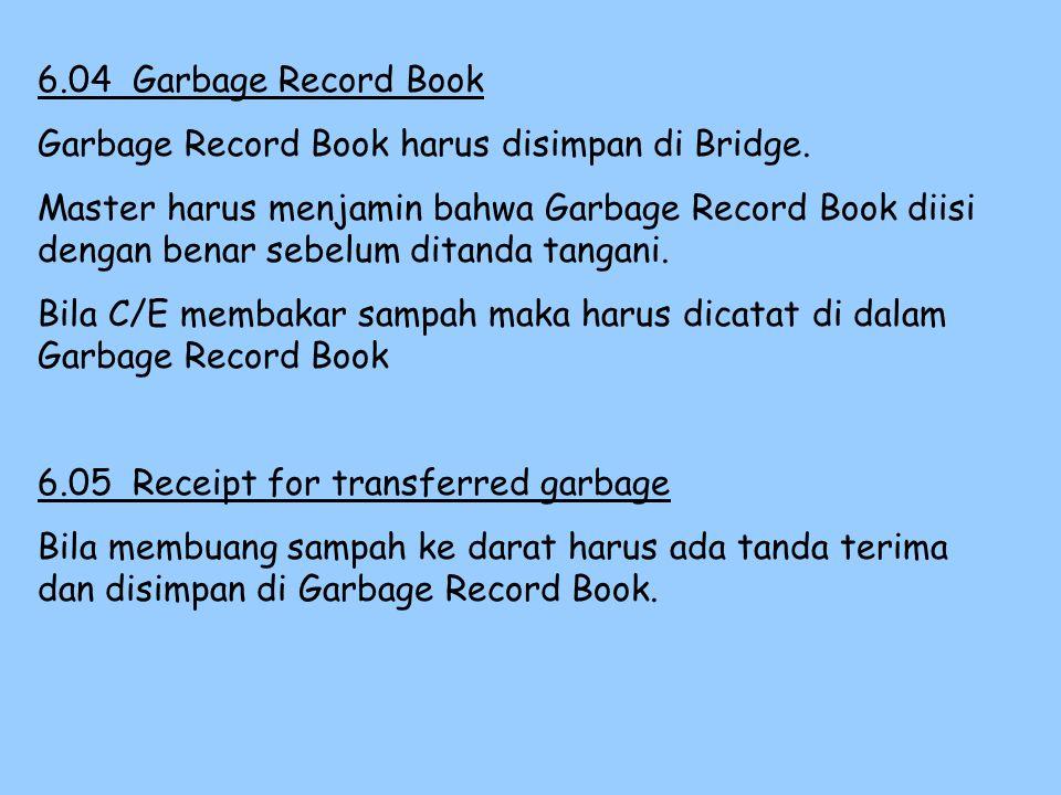 6.04 Garbage Record Book Garbage Record Book harus disimpan di Bridge.
