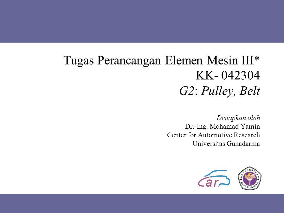 Tugas Perancangan Elemen Mesin III* KK- 042304 G2: Pulley, Belt