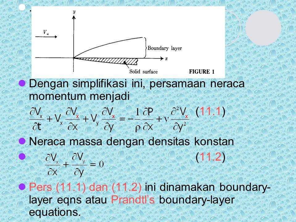 . Dengan simplifikasi ini, persamaan neraca momentum menjadi. (11.1) Neraca massa dengan densitas konstan.