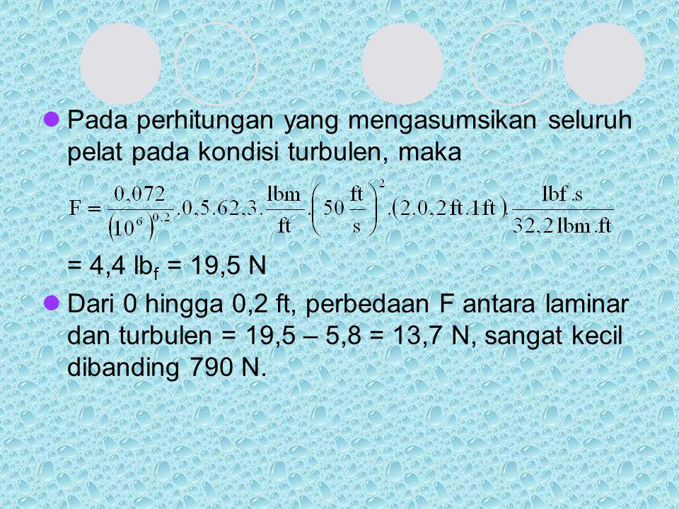 Pada perhitungan yang mengasumsikan seluruh pelat pada kondisi turbulen, maka