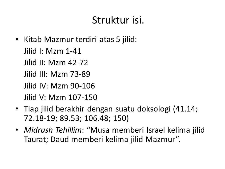 Struktur isi. Kitab Mazmur terdiri atas 5 jilid: Jilid I: Mzm 1-41