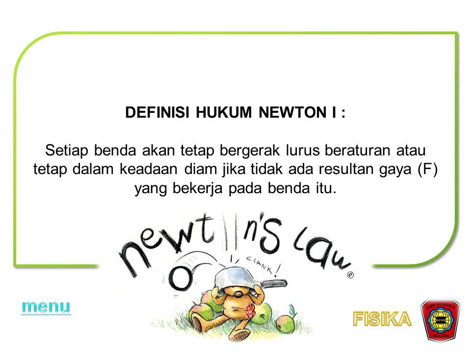 DEFINISI HUKUM NEWTON I :