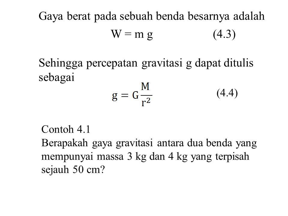 Gaya berat pada sebuah benda besarnya adalah W = m g (4.3)