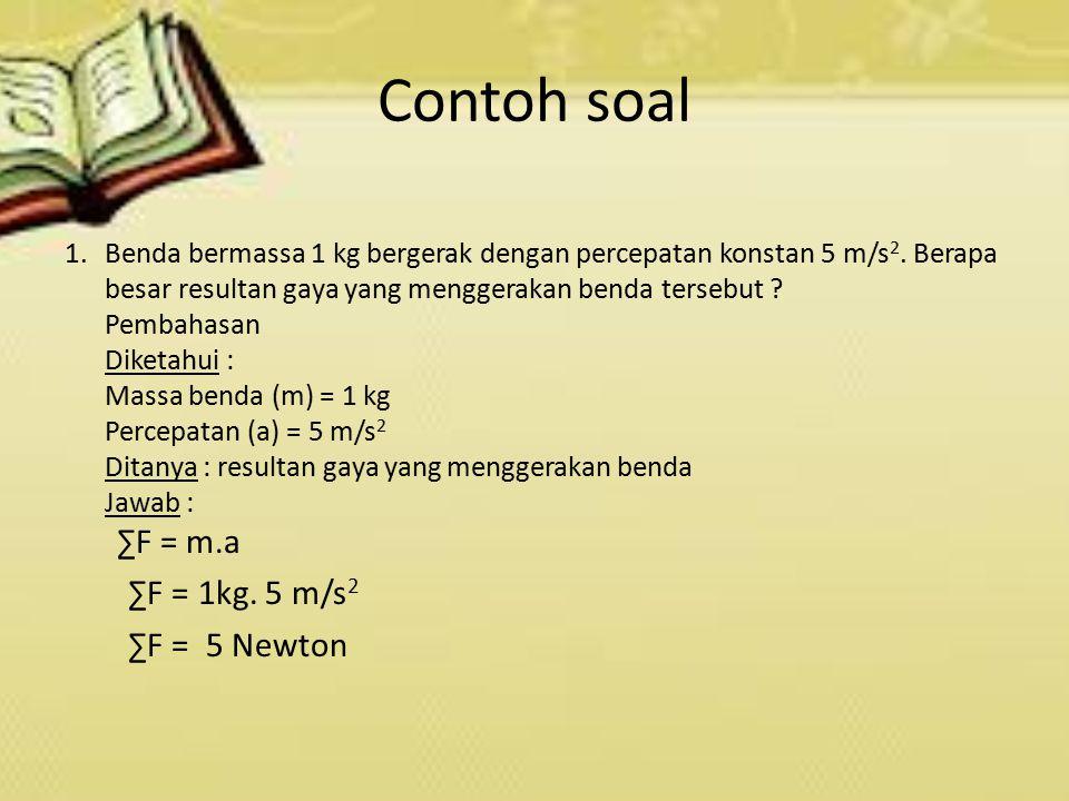 Contoh soal ∑F = 1kg. 5 m/s2 ∑F = 5 Newton