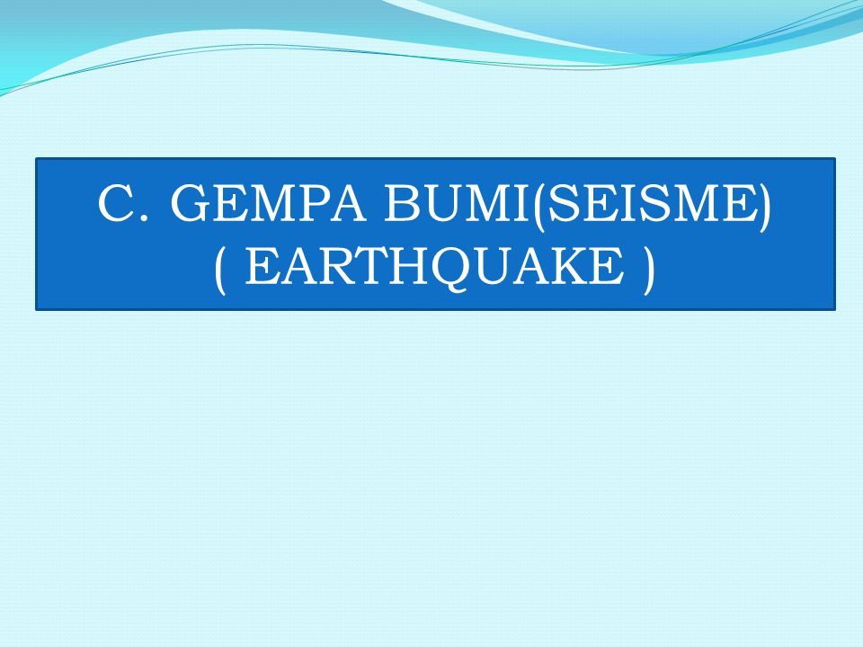 C. GEMPA BUMI(SEISME) ( EARTHQUAKE )