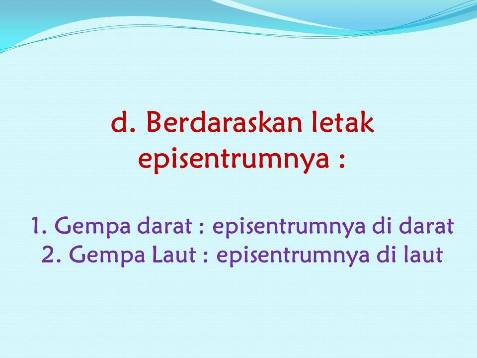 d. Berdaraskan letak episentrumnya : 1