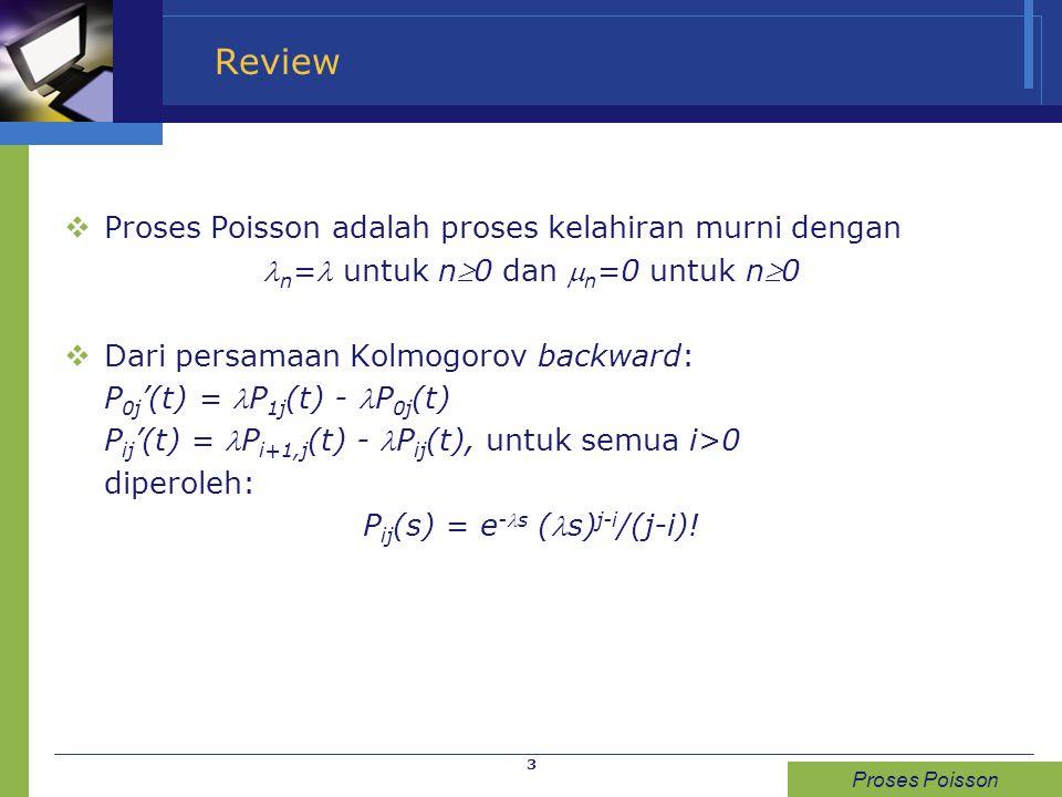 Review Proses Poisson adalah proses kelahiran murni dengan