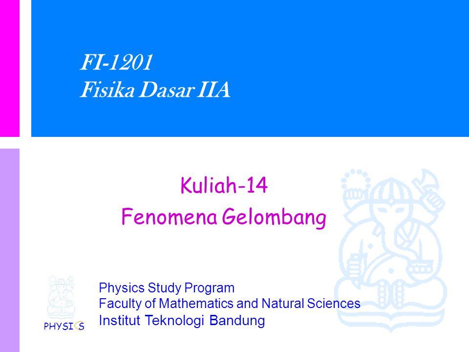FI-1201 Fisika Dasar IIA Kuliah-14 Fenomena Gelombang PHYSI S