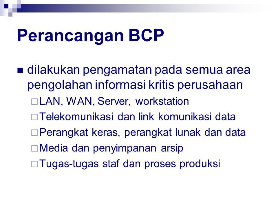 Perancangan BCP dilakukan pengamatan pada semua area pengolahan informasi kritis perusahaan. LAN, WAN, Server, workstation.